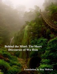 Behind the Mind: The Short Discourses of Wu Hsin Book Nooks, Behind, Spirituality, Mindfulness, Shorts, Books, Libros, Book, Spiritual