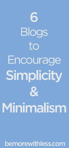 6 Blogs to Encourage Simplicity and Minimalism