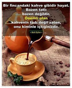 Bir fincandaki kahve gibidir hayat. Bazen tatlı bazen değildir. Önemli olan kahvenin tadı değil zaten, onu kiminle içtiğinizdir. - Bob Dylan #sözler #anlamlısözler #güzelsözler #manalısözler #özlüsözler #alıntı #alıntılar #alıntıdır #alıntısözler