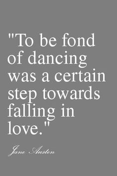 To be fond of dancing was a certain step towards falling in love - Jane Austin #dance #quote