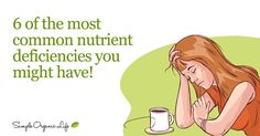 Chances are, you'll be nutrient deficient at some time or another. Here's what to watch for.