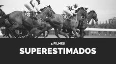 4 filmes superestimados