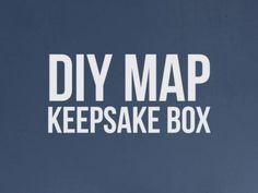 Preserve trinkets and memories from your travels in a DIY Map Keepsake Box.