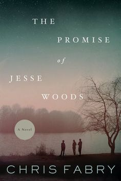 The Promise of Jesse Woods by Chris Fabry- 8 out of 10 stars