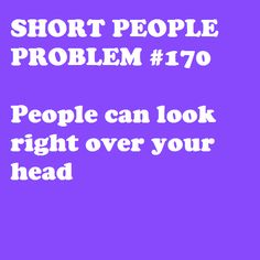 Every time my guy friend looks over me and makes fun of me like okay leave me alone lol Short People Problems, Short Girl Problems, Short People Quotes, True Quotes, Funny Quotes, Short Person, Short Jokes, Fun Size, Get To Know Me