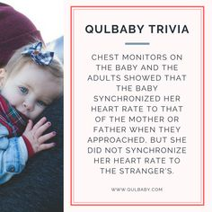 Qulbaby Trivia: Chest monitors on the baby and the adults showed that the baby synchronized her heart rate to that of the mother or father when they approached, but she did not synchronize her heart rate to the stranger's. Baby Trivia, Trivia Facts, Heart Rate, Monitor, Father, Kids, Pai, Young Children, Boys