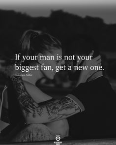 If your man is not your/ biggest fan, get a new one. Talking Quotes, Real Talk Quotes, True Quotes, Karma Quotes, Advice Quotes, Couple Quotes, Reality Quotes, Happy Quotes, One Sided Relationship Quotes