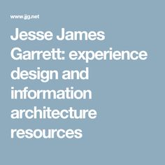 Jesse James Garrett: experience design and information architecture resources                                                                                                                                                                                 More