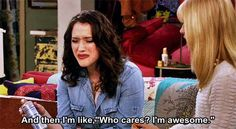 2 Broke Girls Quote - Who cares? I'm awesome