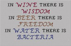wine wisdom beer freedom water bacteria -ben franklin - cross stitch template (I messed up on the Bs)