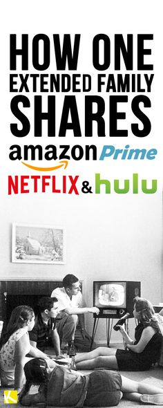 How One Extended Family Shares Amazon Prime, Netflix, and Hulu Accounts