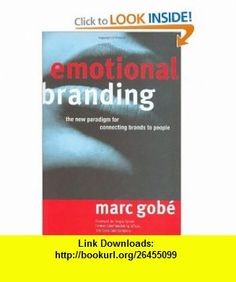Emotional Branding The New Paradigm for Connecting Brands to People (9781581150780) Marc Gobe, Marc Gob�, Sergio Zyman , ISBN-10: 1581150784  , ISBN-13: 978-1581150780 ,  , tutorials , pdf , ebook , torrent , downloads , rapidshare , filesonic , hotfile , megaupload , fileserve