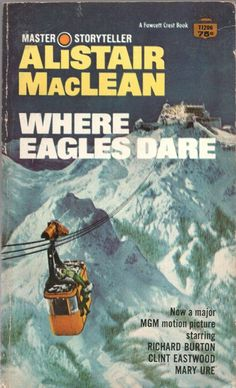 Great Movies, Great Books, Alistair Maclean, Where Eagles Dare, Adventure Novels, War Film, Star Wars, Clint Eastwood, Classic Movies