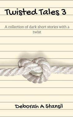 Twisted Tales 3 A collection of dark short stories with a twist by Deborah A Stansil