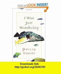 I Was Just Wondering (9780802846129) Philip Yancey , ISBN-10: 0802846122  , ISBN-13: 978-0802846129 ,  , tutorials , pdf , ebook , torrent , downloads , rapidshare , filesonic , hotfile , megaupload , fileserve