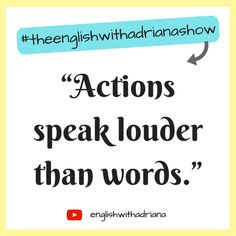English Proverbs - Actions speak louder than words.