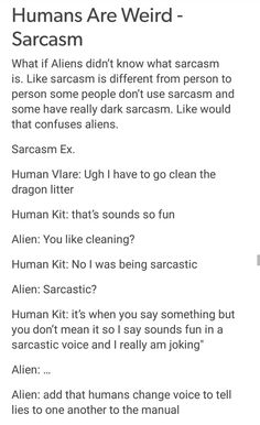 Humans are weird: Sarcasm
