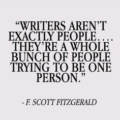 Writers aren't exactly people. They're a whole bunch of people trying to be one person. Scott Fitzgerald Writer quotes, quotes for writers, writing inspiration. Writer Quotes, Book Quotes, Me Quotes, Quotes About Writers, Quotes On Writing, Funy Quotes, Writer Memes, Moment Quotes, Famous Author Quotes
