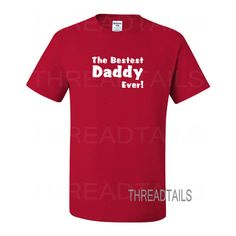 """The """"Bestest Daddy Ever!"""" t-shirt isperfect for that special dad. Great gift idea for dads, Father's day, husbands, new parent, birthday, Christmas, or other"""