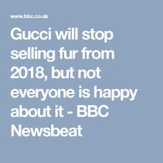 Gucci will stop selling fur from 2018, but not everyone is happy about it - BBC Newsbeat