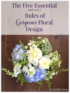 Five Essential Rules Flower Arranging. Follow my simple rules & you will create gorgeous arrangements every time no matter the blooms you use.