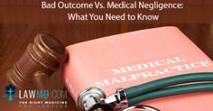 #BadOutcome Vs. #MedicalNegligence: What You Need to Know