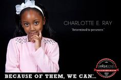 Eunique Jones Gibson's 'Because of Them, We Can' Campaign (Charlotte E. Ray) The first female African-American lawyer in the U.S.
