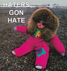 haters gon hate! @Brooke Hebert please please do this to your adorable munchkins! Love it lol