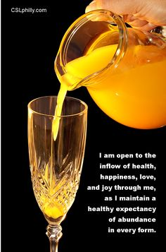 """""""I am open to the inflow of health, happiness, love and joy through me, as I maintain a healthy expectancy of abundance in every form.""""  