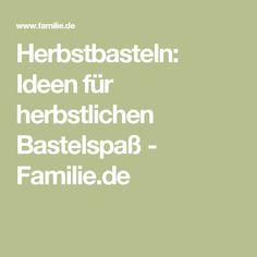 Herbstbasteln: Ideen für herbstlichen Bastelspaß - Familie.de