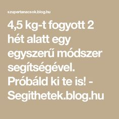 4,5 kg-t fogyott 2 hét alatt egy egyszerű módszer segítségével. Próbáld ki te is! - Segithetek.blog.hu Paleo, Keto, Blog, Beach Wrap
