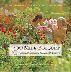Quote: Most flowers on the market today are imported, mass-produced and chemical-laden. The 50 Mile Bouquet introduces some of the innovative voices of the dynamic new Slow Flower movement: the organic flower farmers, the sustainably-motivated floral designers…and the flower enthusiasts who are increasingly asking, Where and how were my flowers grown, and who grew them?