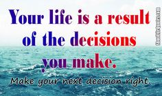 Decisions and Choices makes you a person who you are now and who you would be.  #Lifequote