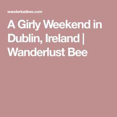 A Girly Weekend in Dublin, Ireland | Wanderlust Bee