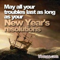 Google Image Result for http://bbmpp.com/uploads/default/avatars-thumb/330x330/may-all-your-troubles-last-as-long-as-your-new-years-resolutions.jpg