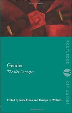 Gender : the key concepts / edited by Mary Evans and Carolyn H. Williams