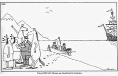 """Circa 1500 AD: Horses are introduced to America ~ """"The Far Side"""" by Gary Larson. Silly Jokes, Cartoon Jokes, Funny Cartoons, Gary Larson Comics, Gary Larson Cartoons, Far Side Cartoons, Far Side Comics, The Far Side Gallery, Gary Larson Far Side"""