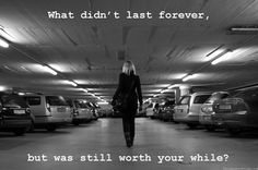 What didn't last forever, but was still worth your while?