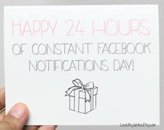 Funny Happy Birthday Card: Happy 24 Hours Of Constant Facebook Notifications Day!