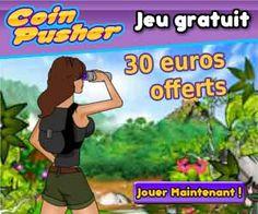 Coin Pusher offre 30 euros sans obligation pour jouer au jeu du Pousse Pièces en ligne.