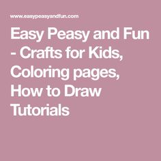 Easy Peasy and Fun - Crafts for Kids, Coloring pages, How to Draw Tutorials