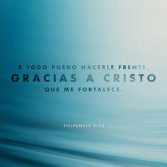 Todo lo puedo en Cristo que me fortalece. Filipenses 4:13 RVR1960