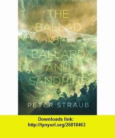 The Ballad of Ballard and Sandrine (9781596064416) Peter Straub , ISBN-10: 1596064412  , ISBN-13: 978-1596064416 ,  , tutorials , pdf , ebook , torrent , downloads , rapidshare , filesonic , hotfile , megaupload , fileserve