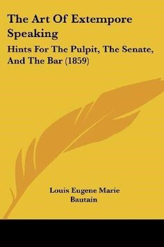 The Art of Extempore Speaking: Hints for the Pulpit, the Senate, and the Bar (1859)