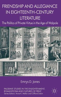 Friendship and Allegiance in Eighteenth-Century Literature: The Politics of Private Virtue in the Age of Walpole
