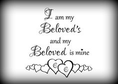 I am my Beloved's and my beloved is mine Songs of Solomon 6:3 ...