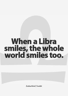 Libra... I think this is true, people always comment on my smile :)
