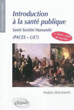 610.9 DES - Introduction  à la santé publique : santé société humanité : exemples de sujet de concours présentés sous forme de QCM : PACES UE7 / F. Deschamps.
