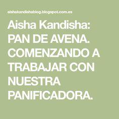 Aisha Kandisha: PAN DE AVENA. COMENZANDO A TRABAJAR CON NUESTRA PANIFICADORA.