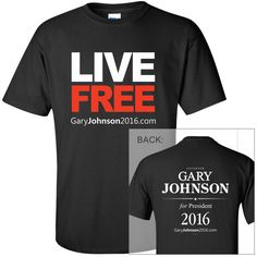 $25 tshirts live free black-Gary Johnson 2016 Official campaign store- Purchases directly benefit the campaign.